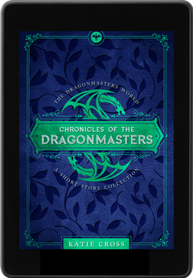 Chronicles of the Dragonmasters (Companion Novella to The Dragonmaster Trilogy) - Katie Cross