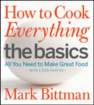 How to Cook Everything The Basics: All You Need to Make Great Food--With 1,000 Photos