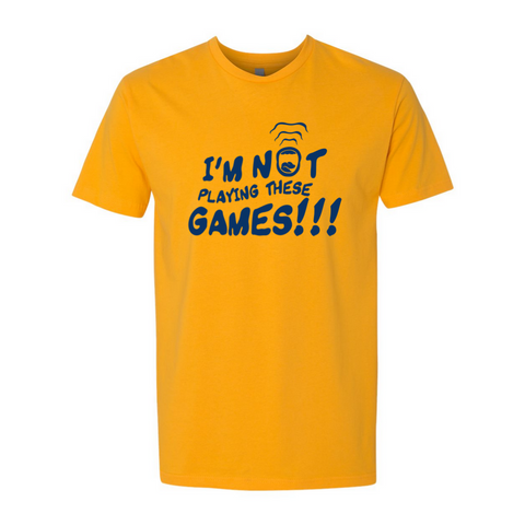 I'm Not Playing These GAMES!!! T-Shirt - Yellow/Blue