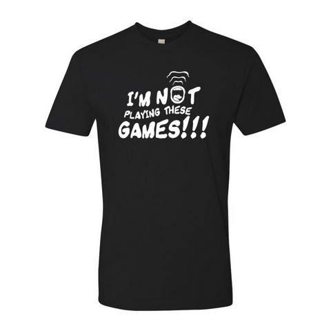 I'm Not Playing These GAMES!!! T-Shirt - White/Black