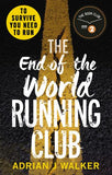 The End of the World Running Club: The ultimate race against time post-apocalyptic thriller