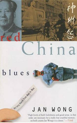 Red China Blues: My Long March from Mao to Now: My Long March from Mao to Now