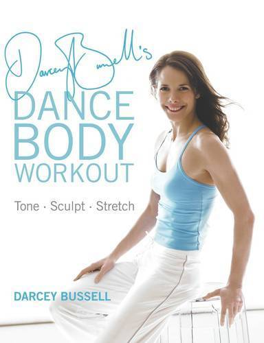 Darcey Bussell's Dance Body Workout: Tone, Sculpt, Stretch