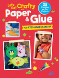 Let's Get Crafty with Paper & Glue: 25 Creative and Fun Projects for Kids Aged 2 and Up