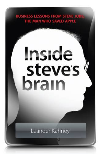 Inside Steve's Brain: Business Lessons from Steve Jobs, the Man Who Saved Apple