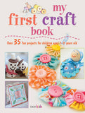 My First Craft Book: 35 Easy and Fun Projects for Children Aged 7-11 Years Old