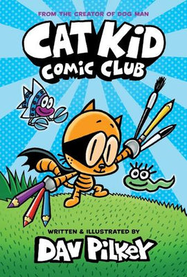 Cat Kid Comic Club: the new blockbusting bestseller from the creator of Dog Man