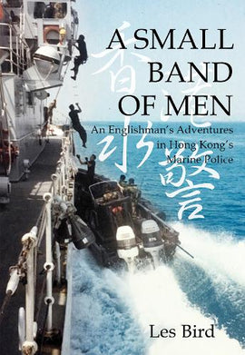 A Small Band of Men: An Englishman's Adventures in Hong Kong's Marine Police
