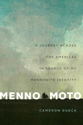 Menno Moto: A Journey Across the Americas in Search of My Mennonite Identity