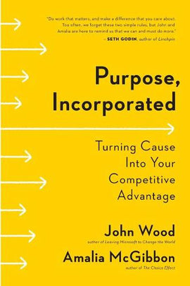 Purpose, Incorporated: Turning Cause Into Your Competitive Advantage