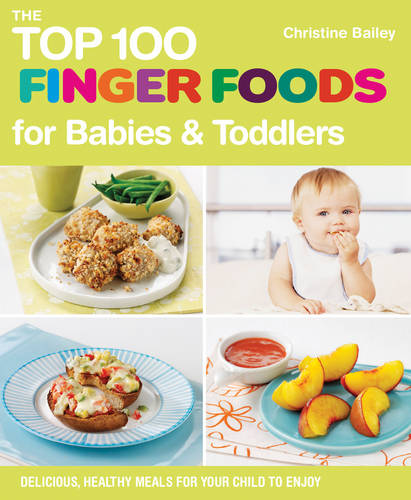 The Top 100 Finger Food Recipes for Babies and Toddlers