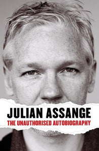 Julian Assange: The Unauthorised Autobiography