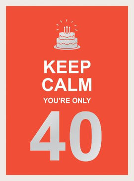 Keep Calm You're Only 40: Wise Words for a Big Birthday