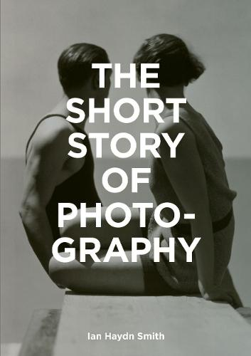 The Short Story of Photography: A Pocket Guide to Key Genres, Works, Themes & Techniques