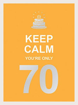 Keep Calm You're Only 70: Wise Words for a Big Birthday