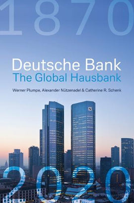 Deutsche Bank: The Global Hausbank, 1870 - 2020