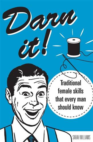 Darn It!: Traditional Female Skills That Every Man Should Know