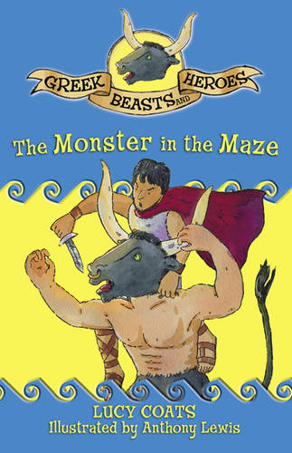 Greek Beasts and Heroes: The Monster in the Maze: Book 3