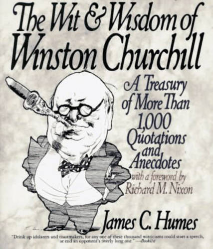 The Wit and Wisdom of Winston Churchill: A Treasury of More Than 1000 Quotations