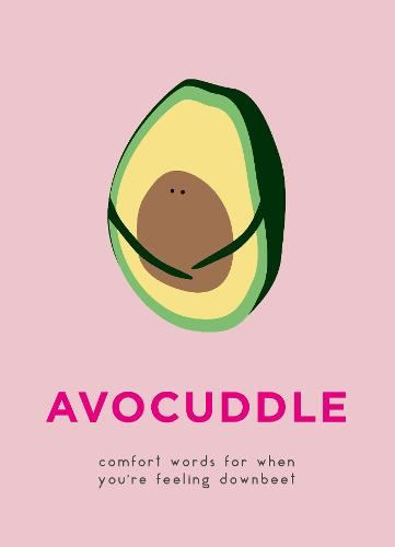 AvoCuddle: Comfort words for when you're feeling downbeet