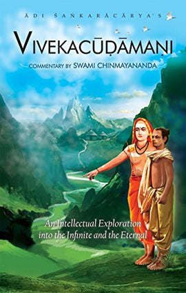 Vivekachudamani: An Intellectual Exploration into the Infinite and the Eternal