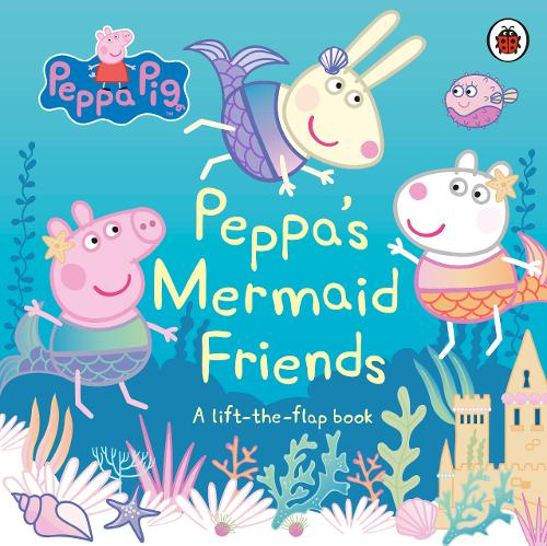 Peppa Pig: Peppa's Mermaid Friends: A Lift-the-Flap Book