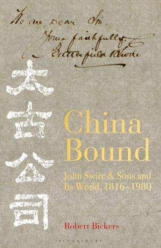 China Bound: John Swire & Sons and Its World, 1816 - 1980