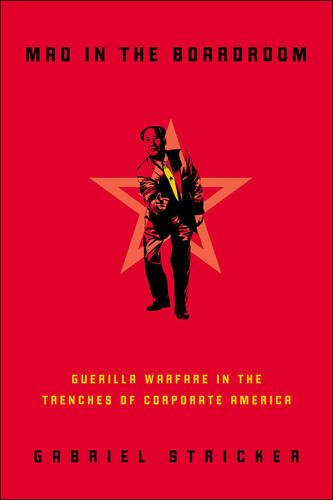 Mao in the Boardroom: Guerilla Warfare in the Trenches of Corporate America