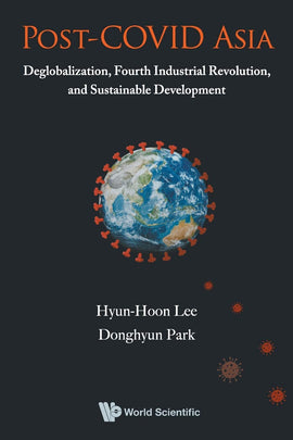 Post-covid Asia: Deglobalization, Fourth Industrial Revolution, And Sustainable Development