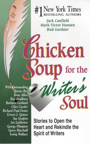 Chicken Soup for the Writer's Soul: 101 Stories to Open the Heart and Rekindle the Spirit of Writers
