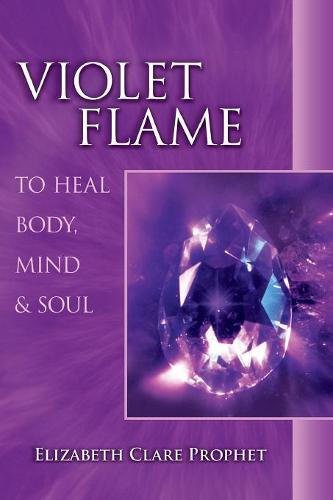 Violet Flame: To Heal Body, Mind and Soul