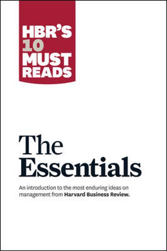 HBR'S 10 Must Reads: The Essentials: The Essentials
