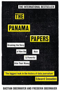 The Panama Papers: Breaking the Story of How the Rich and Powerful Hide Their Money