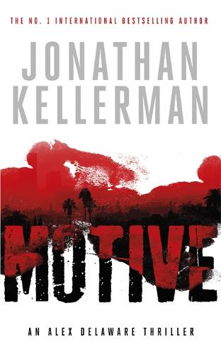 Motive (Alex Delaware series, Book 30): A twisting, unforgettable psychological thriller