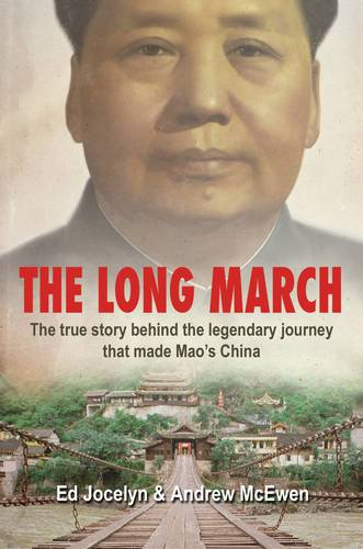 The Long March: the True Story Behind the Legendary Journey That Made Mao's China