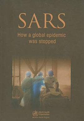 SARS: How a Global Epidemic Was Stopped