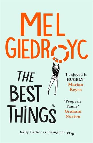 The Best Things: The warm, funny, life-affirming novel from comedian Mel Giedroyc