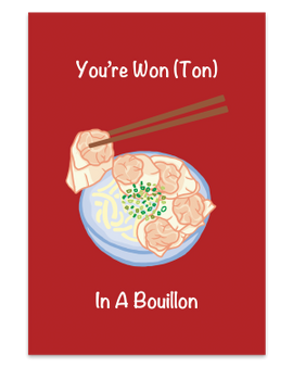 You're Wonton In a Bouillon Red