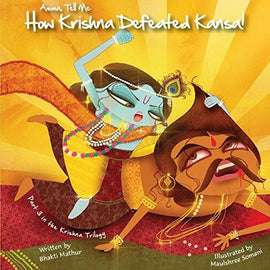 Amma Tell Me How Krishna Defeated Kansa!: Part 3 in the Krishna Trilogy!