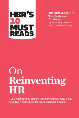 "HBR's 10 Must Reads on Reinventing HR: (with bonus article ""People Before Strategy"" by Ram Charan, Dominic Barton, and Dennis Carey)"