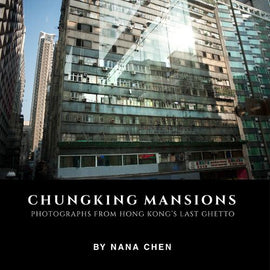 Chungking Mansions: Photographs from Hong Kongs Last Ghetto