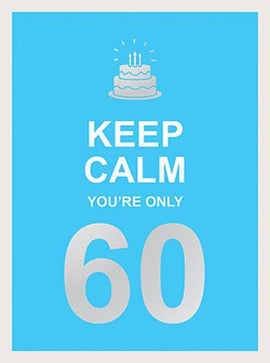 Keep Calm You're Only 60: Wise Words for a Big Birthday