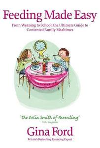 Feeding Made Easy: The ultimate guide to contented family mealtimes