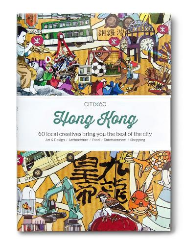 CITIx60 City Guides - Hong Kong: 60 local creatives bring you the best of the city