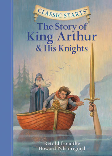 Classic Starts (R): The Story of King Arthur & His Knights: Retold from the Howard Pyle Original