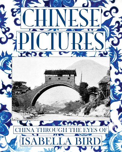 Chinese Pictures: China Through the Eyes of Isabella Bird