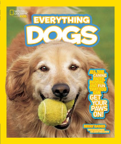 Everything Dogs: All the Canine Facts, Photos, and Fun You Can Get Your Paws On! (Everything)