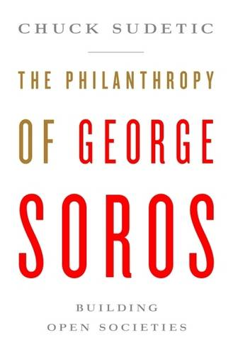 The Philanthropy of George Soros: Building Open Societies