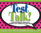 Test Talk!: Understanding the Stakes and Helping Your Children Do Their Best