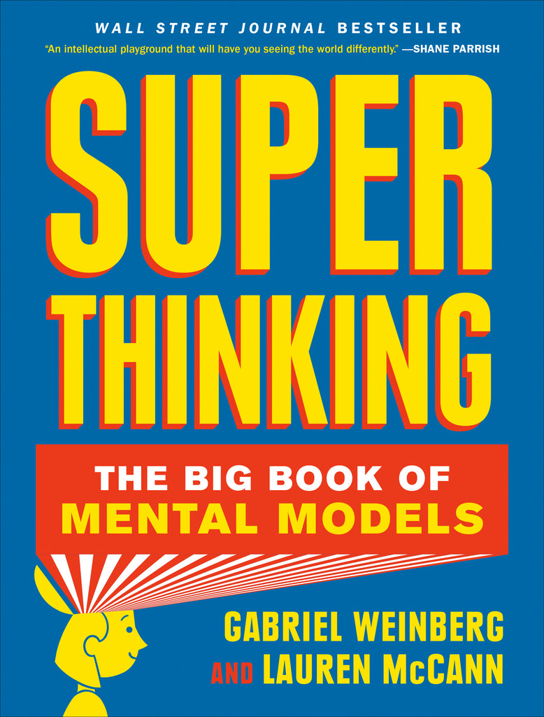 Super Thinking: The Big Book of Mental Models